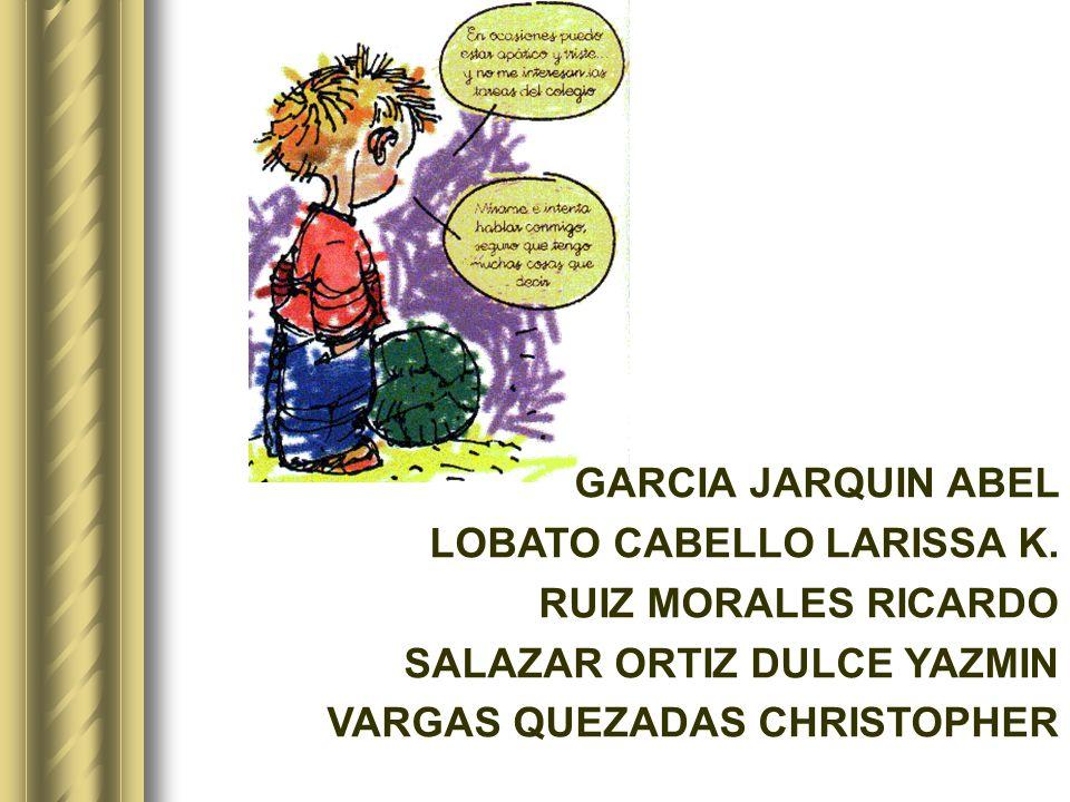 GARCIA JARQUIN ABEL LOBATO CABELLO LARISSA K. RUIZ MORALES RICARDO SALAZAR ORTIZ DULCE YAZMIN VARGAS QUEZADAS CHRISTOPHER