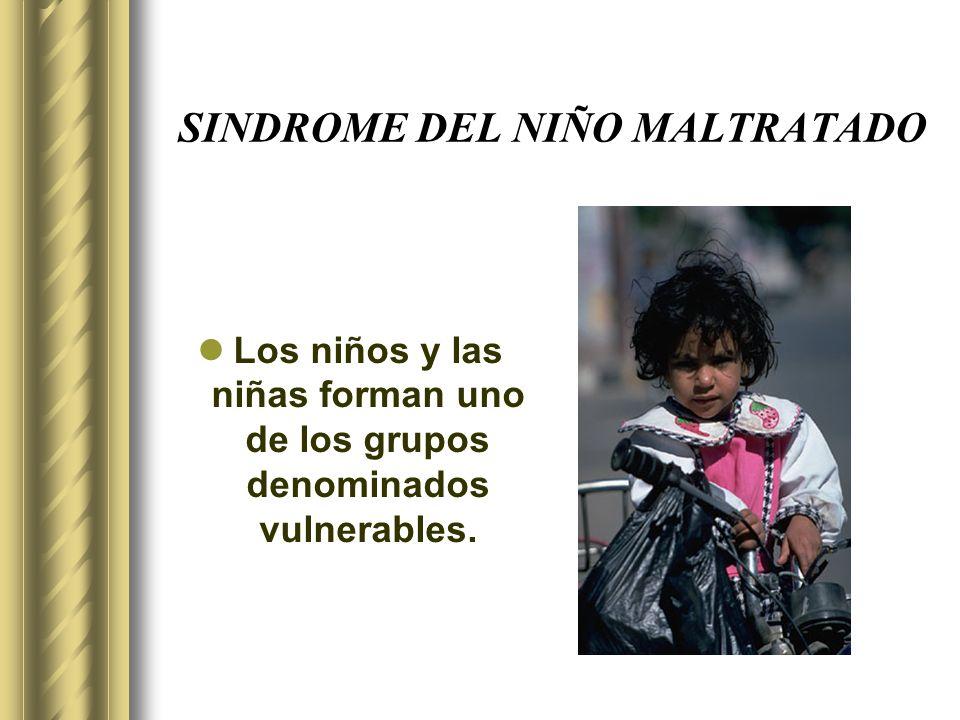 SINDROME DEL NIÑO MALTRATADO Los niños y las niñas forman uno de los grupos denominados vulnerables.