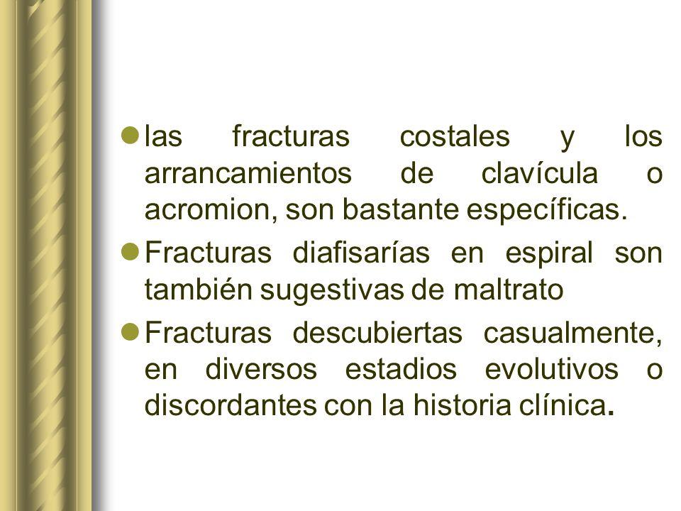 las fracturas costales y los arrancamientos de clavícula o acromion, son bastante específicas. Fracturas diafisarías en espiral son también sugestivas
