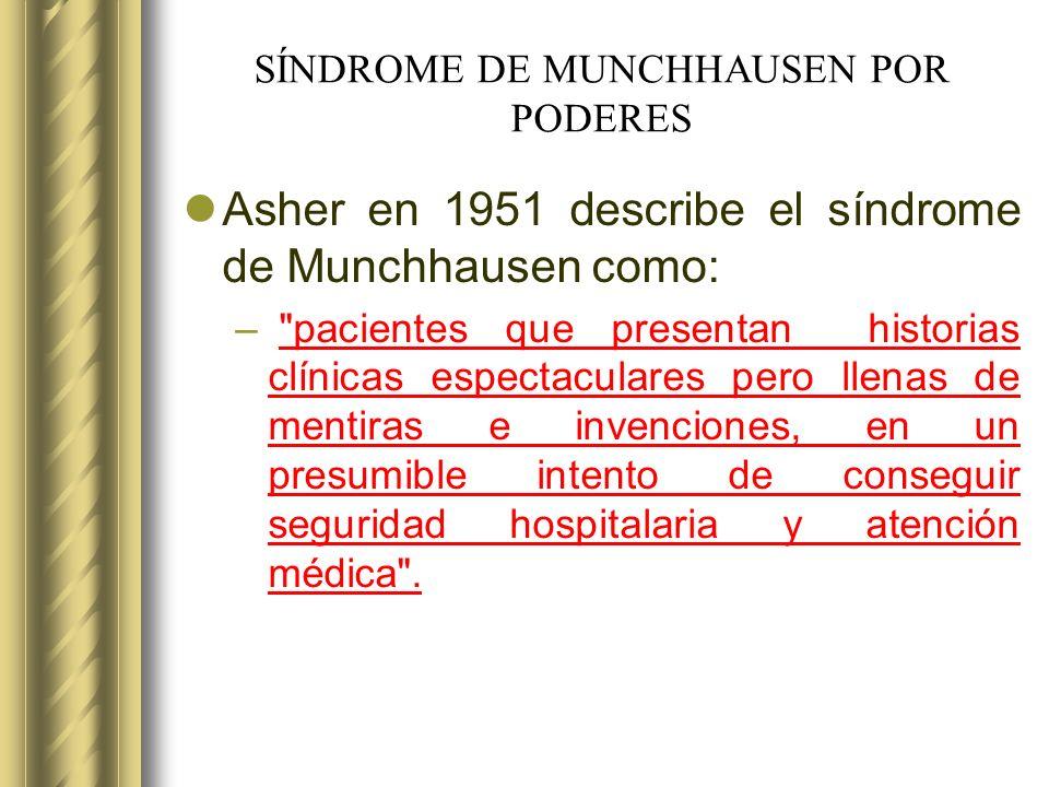 SÍNDROME DE MUNCHHAUSEN POR PODERES Asher en 1951 describe el síndrome de Munchhausen como: –