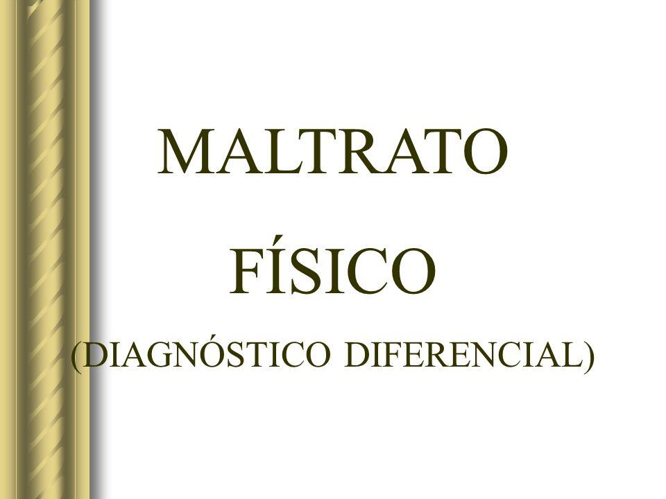 MALTRATO FÍSICO (DIAGNÓSTICO DIFERENCIAL)