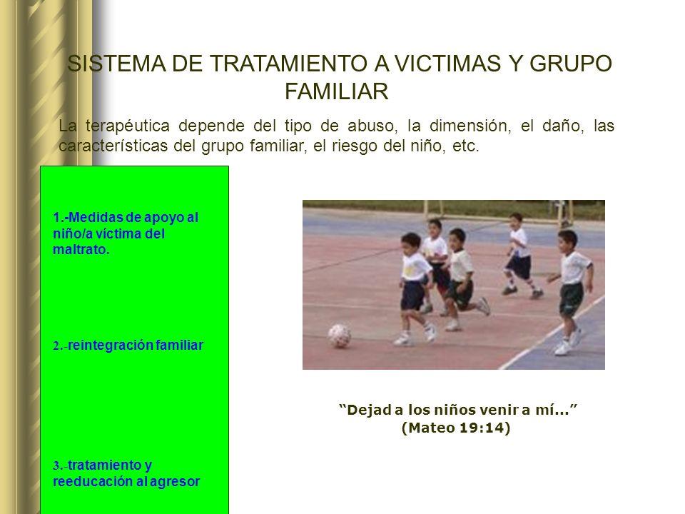 SISTEMA DE TRATAMIENTO A VICTIMAS Y GRUPO FAMILIAR La terapéutica depende del tipo de abuso, la dimensión, el daño, las características del grupo fami