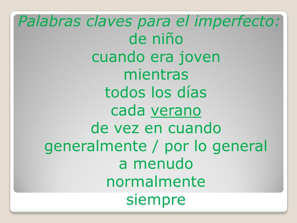 Palabras claves para el imperfecto: de niño cuando era joven mientras todos los días cada verano de vez en cuando generalmente / por lo general a menu
