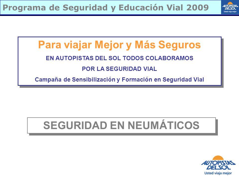 Programa de Seguridad y Educación Vial 2009 Para viajar Mejor y Más Seguros EN AUTOPISTAS DEL SOL TODOS COLABORAMOS POR LA SEGURIDAD VIAL Campaña de S