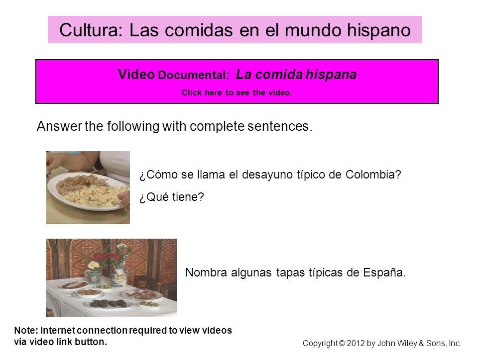 Cultura: Las comidas en el mundo hispano ¿Cómo se llama el desayuno típico de Colombia? Nombra algunas tapas típicas de España. Video Documental: La c