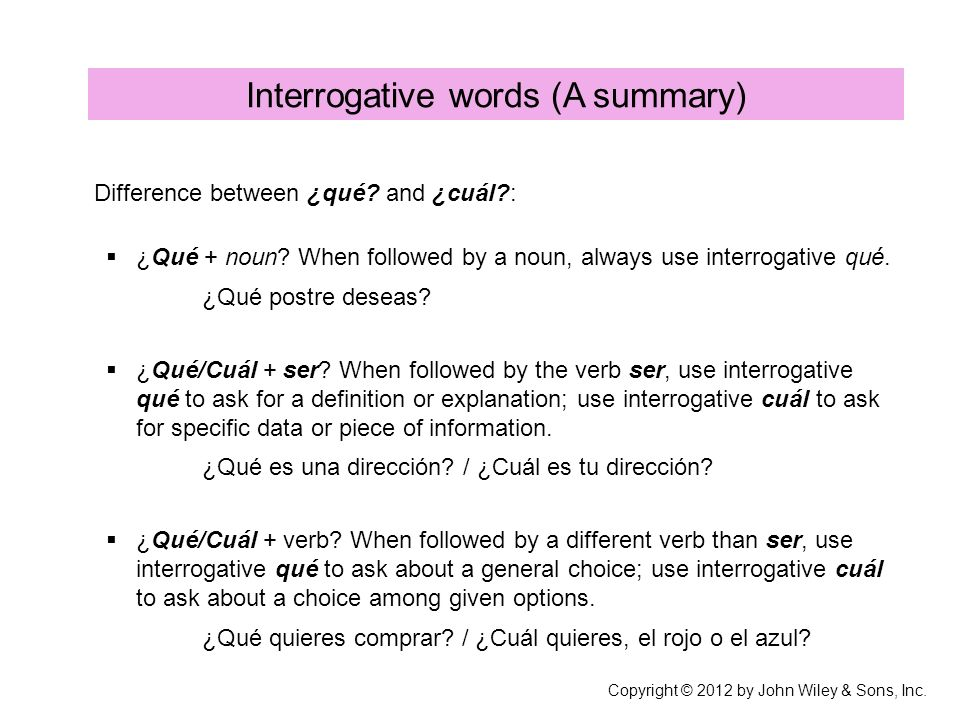 Difference between ¿qué? and ¿cuál?: ¿Qué + noun? When followed by a noun, always use interrogative qué. ¿Qué postre deseas? ¿Qué/Cuál + ser? When fol