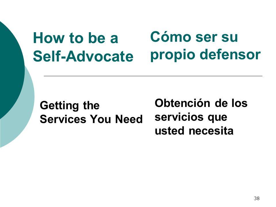 38 How to be a Self-Advocate Getting the Services You Need Cómo ser su propio defensor Obtención de los servicios que usted necesita