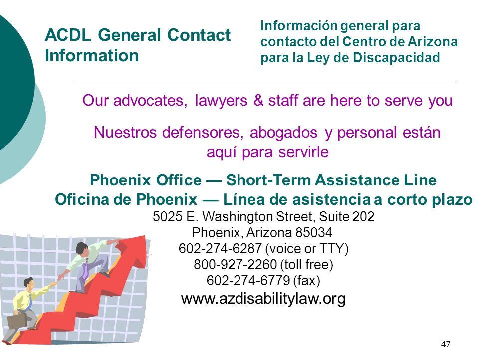 47 ACDL General Contact Information Phoenix Office Short-Term Assistance Line Oficina de Phoenix Línea de asistencia a corto plazo 5025 E. Washington
