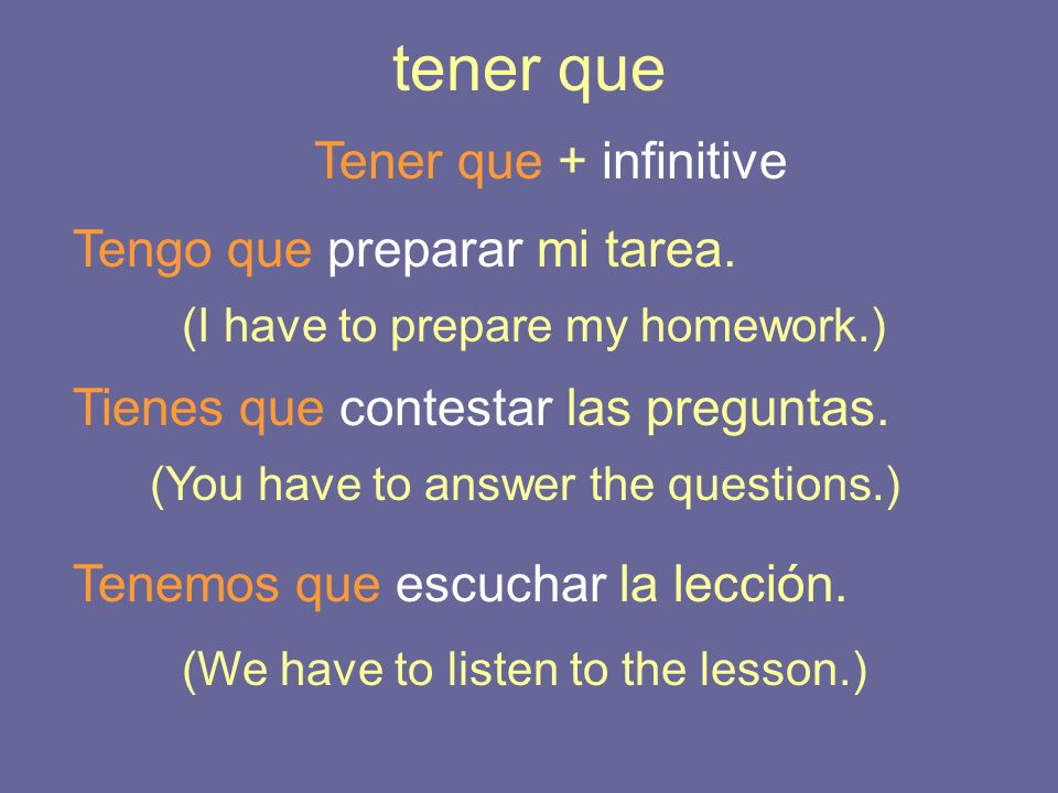 hay que When expressing an obligation when there is no specific subject Use the impersonal phrase Hay que + infinitive