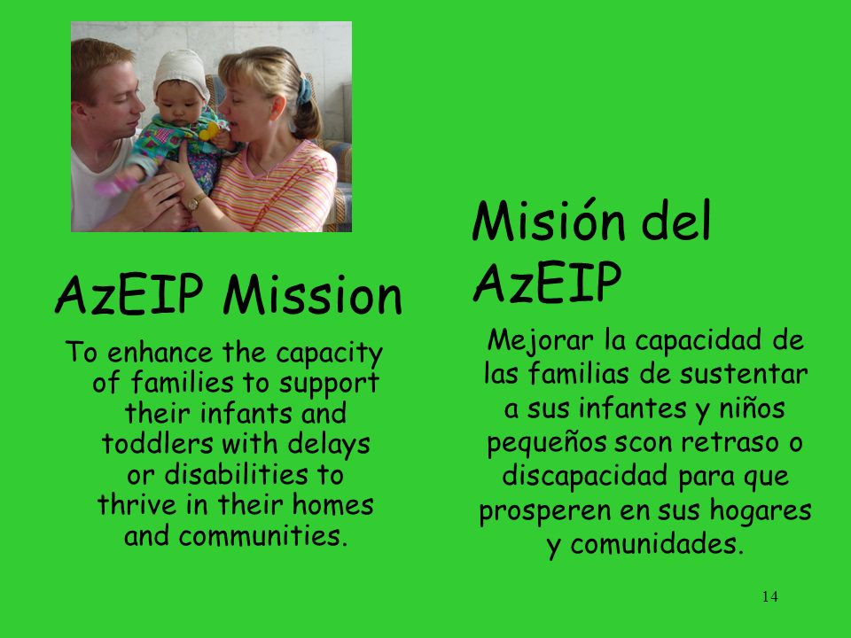 AzEIP Mission To enhance the capacity of families to support their infants and toddlers with delays or disabilities to thrive in their homes and commu