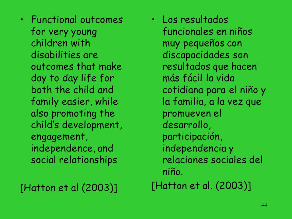 Functional Outcomes Increase participation in activities Improve social relationships Promote independence 45 Resultados funcionales Participación incrementada en actividades Relaciones sociales mejoradas Promover independencia