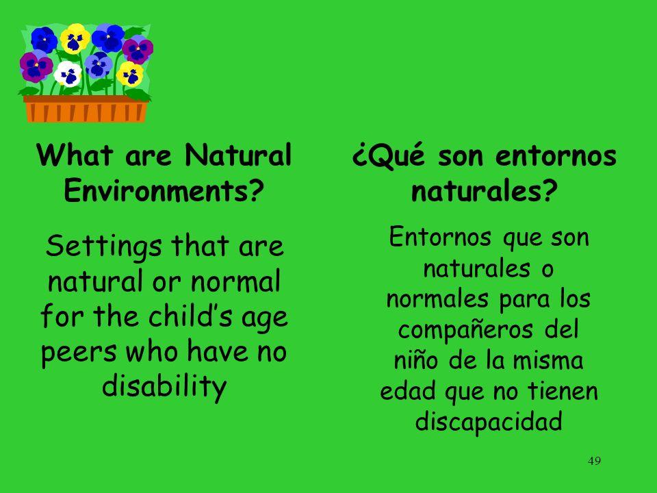 What are Natural Environments? Entornos que son naturales o normales para los compañeros del niño de la misma edad que no tienen discapacidad 49 Setti