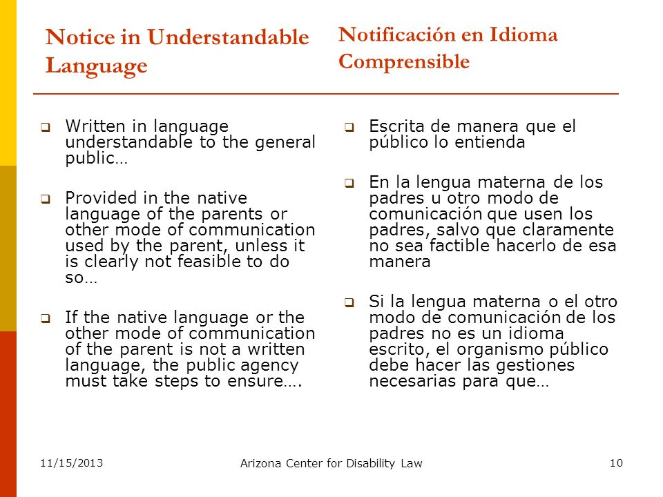 11/15/2013 Arizona Center for Disability Law 10 Notice in Understandable Language Written in language understandable to the general public… Provided i