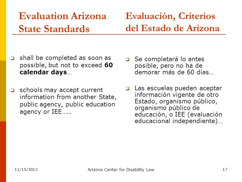 11/15/2013 Arizona Center for Disability Law 17 Evaluation Arizona State Standards shall be completed as soon as possible, but not to exceed 60 calend