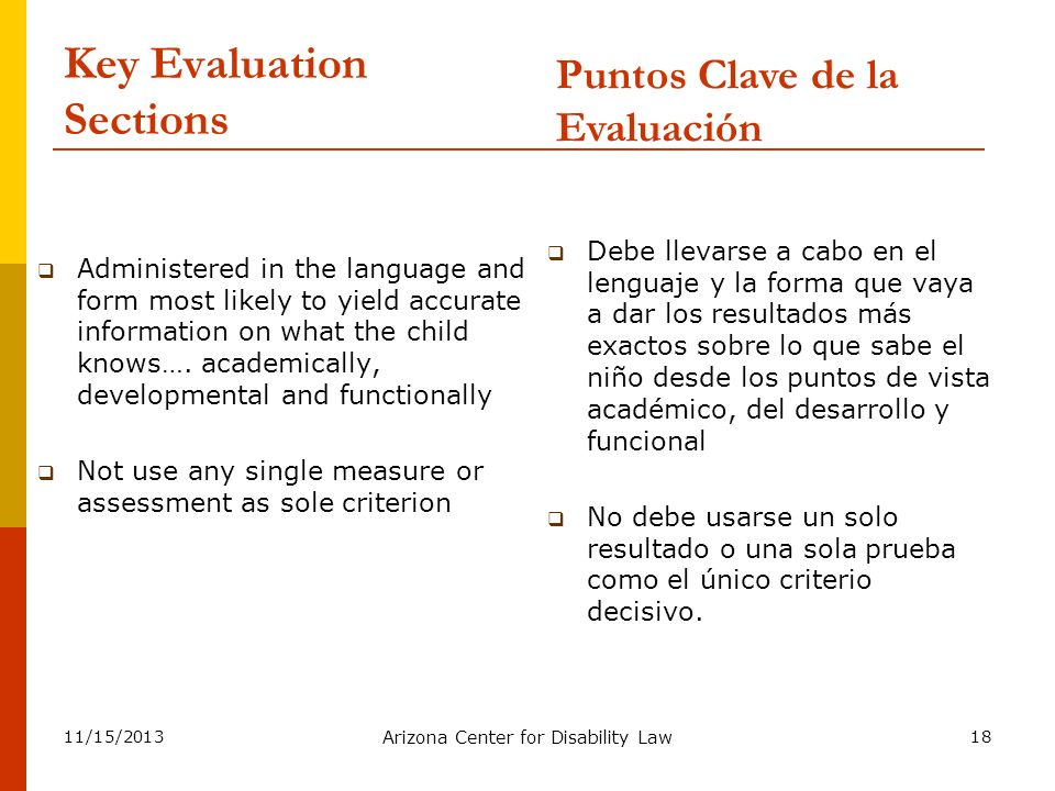 11/15/2013 Arizona Center for Disability Law 18 Key Evaluation Sections Administered in the language and form most likely to yield accurate informatio