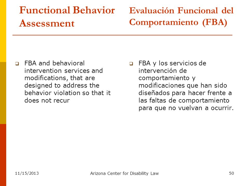 11/15/2013 Arizona Center for Disability Law 50 Functional Behavior Assessment FBA and behavioral intervention services and modifications, that are de