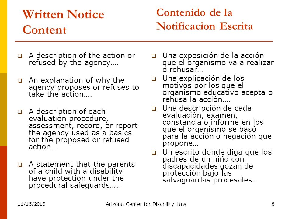 11/15/2013 Arizona Center for Disability Law 8 Written Notice Content A description of the action or refused by the agency…. An explanation of why the