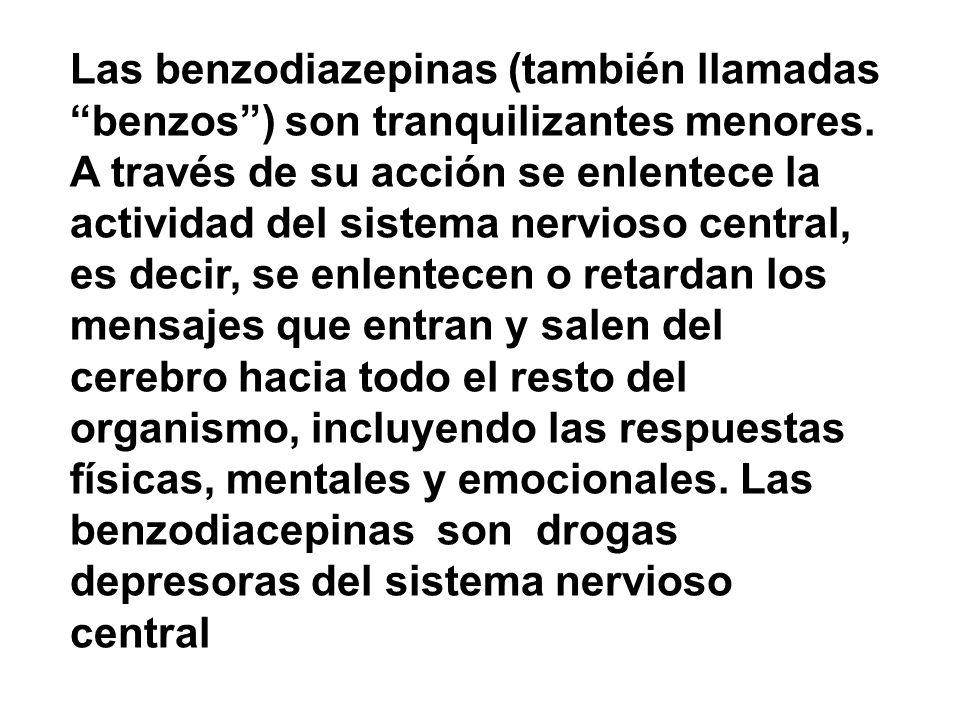 Las benzodiazepinas (también llamadas benzos) son tranquilizantes menores. A través de su acción se enlentece la actividad del sistema nervioso centra