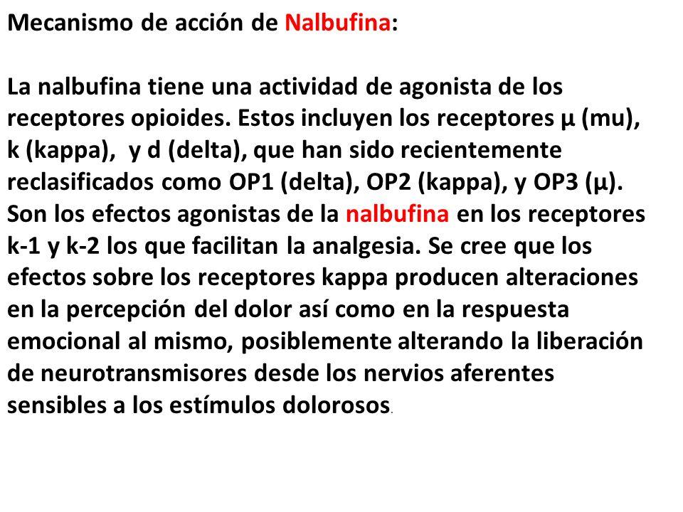 Mecanismo de acción de Nalbufina: La nalbufina tiene una actividad de agonista de los receptores opioides. Estos incluyen los receptores µ (mu), k (ka