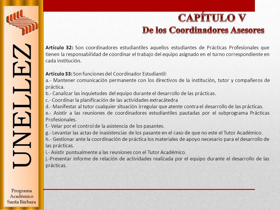 Artículo 32: Son coordinadores estudiantiles aquellos estudiantes de Prácticas Profesionales que tienen la responsabilidad de coordinar el trabajo del