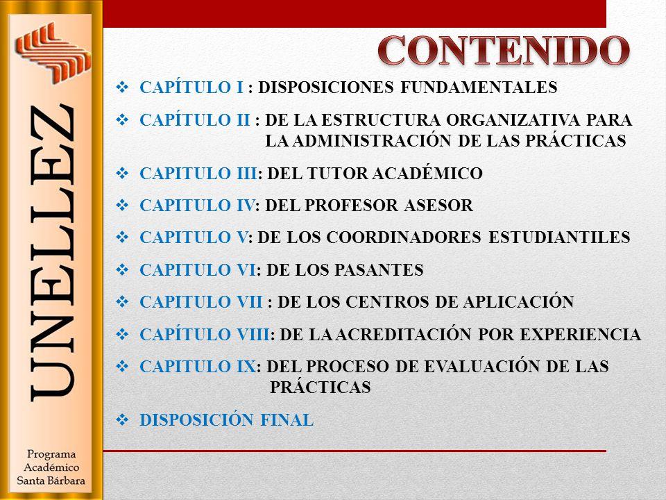 CAPÍTULO I : DISPOSICIONES FUNDAMENTALES CAPÍTULO II : DE LA ESTRUCTURA ORGANIZATIVA PARA LA ADMINISTRACIÓN DE LAS PRÁCTICAS CAPITULO III: DEL TUTOR A