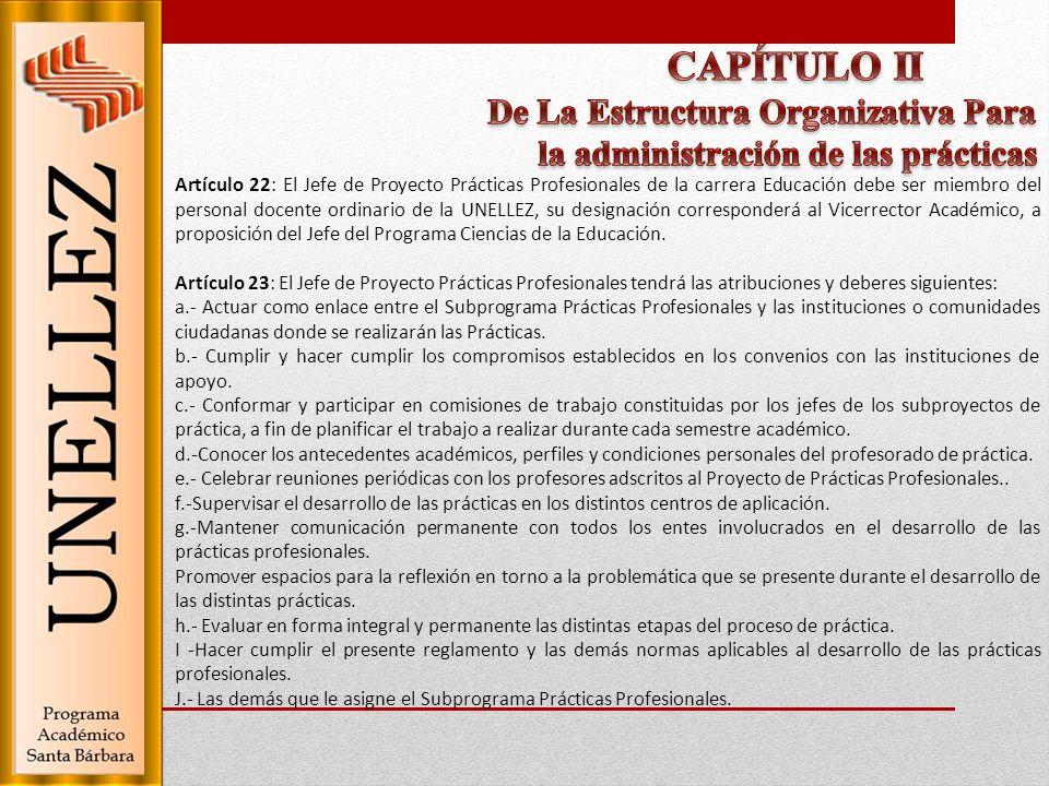 Artículo 22: El Jefe de Proyecto Prácticas Profesionales de la carrera Educación debe ser miembro del personal docente ordinario de la UNELLEZ, su des