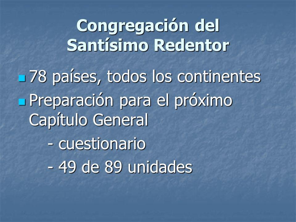 Congregación del Santísimo Redentor 78 países, todos los continentes 78 países, todos los continentes Preparación para el próximo Capítulo General Pre