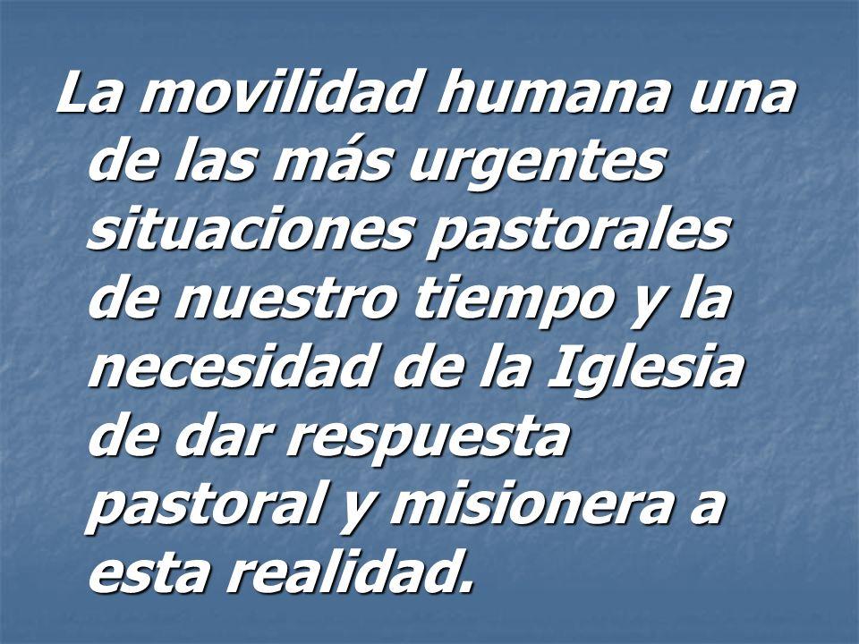 La movilidad humana una de las más urgentes situaciones pastorales de nuestro tiempo y la necesidad de la Iglesia de dar respuesta pastoral y misioner