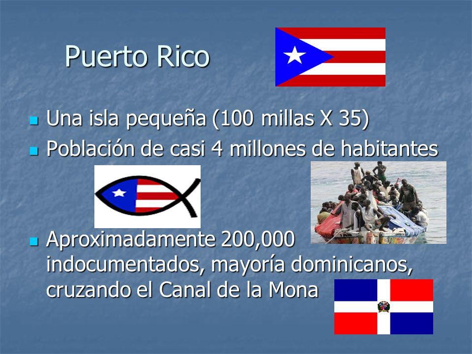 Puerto Rico Puerto Rico Una isla pequeña (100 millas X 35) Población de casi 4 millones de habitantes Aproximadamente 200,000 indocumentados, mayoría