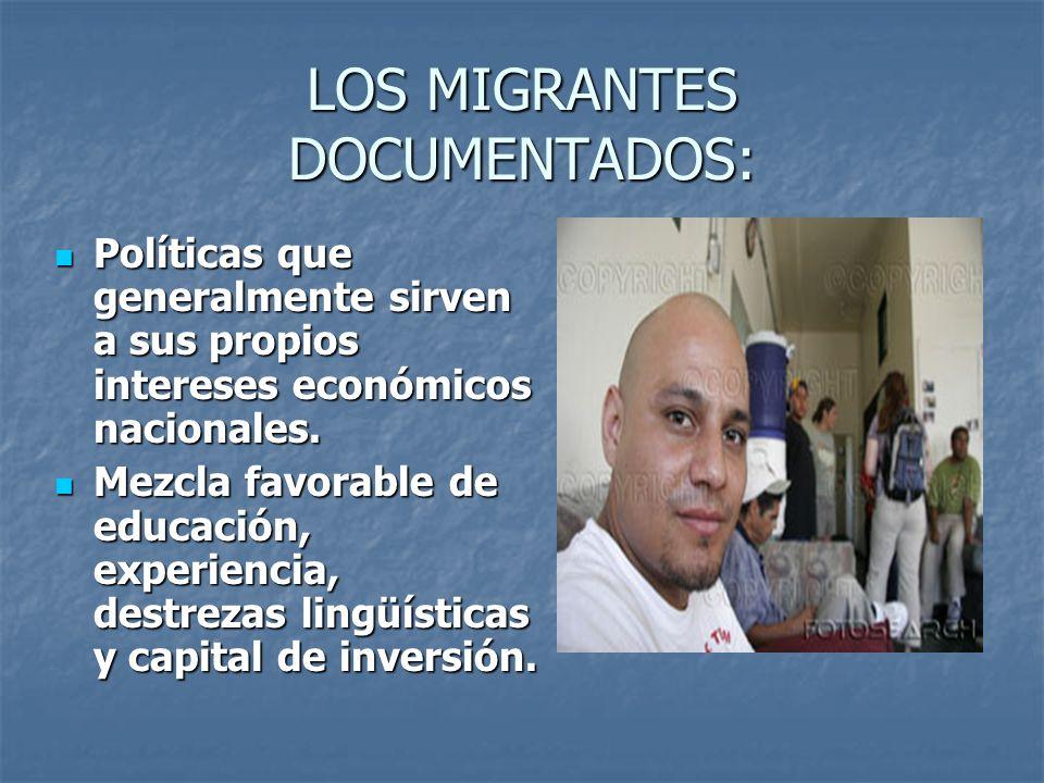 LOS MIGRANTES DOCUMENTADOS: Políticas que generalmente sirven a sus propios intereses económicos nacionales. Políticas que generalmente sirven a sus p