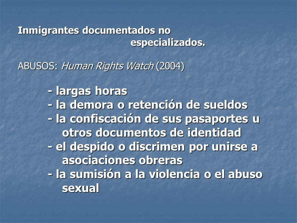 Inmigrantes documentados no especializados. especializados. ABUSOS: Human Rights Watch (2004) - largas horas - la demora o retención de sueldos - la c