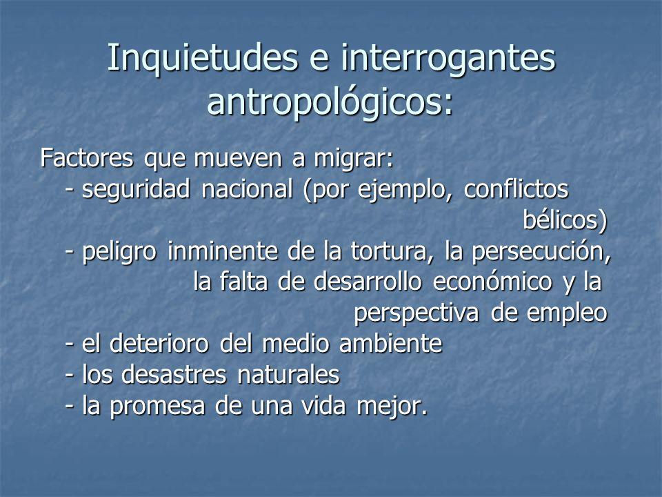 Inquietudes e interrogantes antropológicos: Factores que mueven a migrar: - seguridad nacional (por ejemplo, conflictos bélicos) bélicos) - peligro in