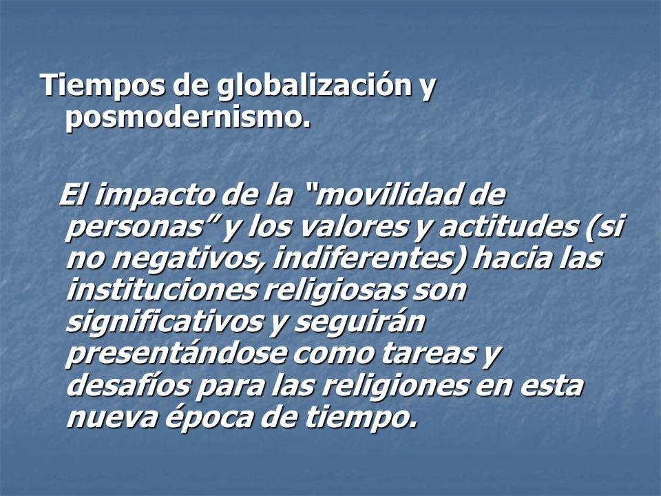 Tiempos de globalización y posmodernismo. El impacto de la movilidad de personas y los valores y actitudes (si no negativos, indiferentes) hacia las i