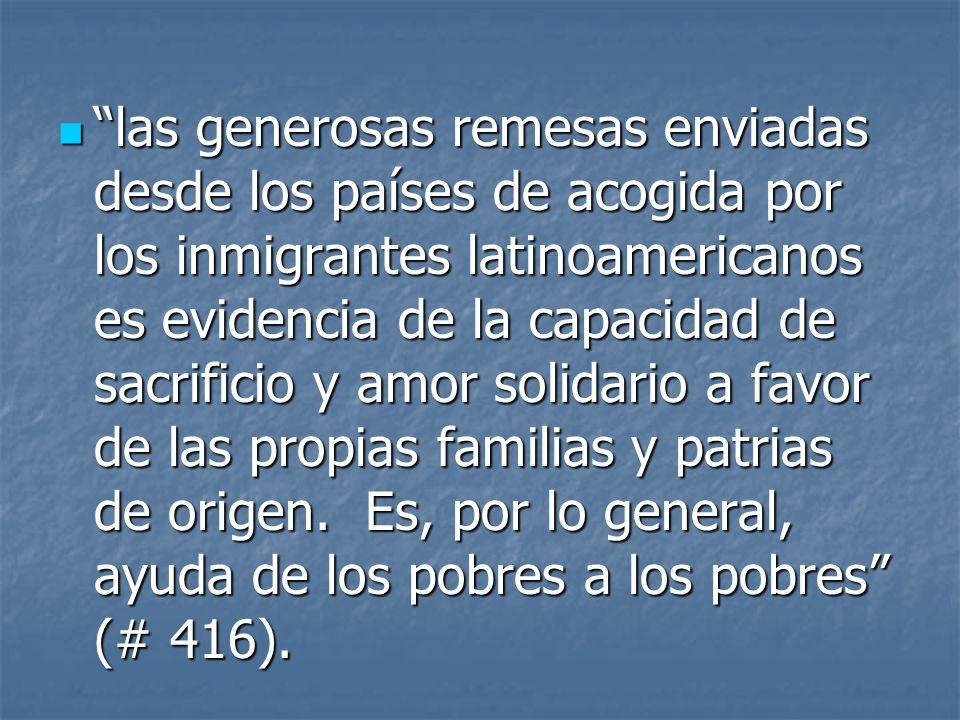 las generosas remesas enviadas desde los países de acogida por los inmigrantes latinoamericanos es evidencia de la capacidad de sacrificio y amor soli