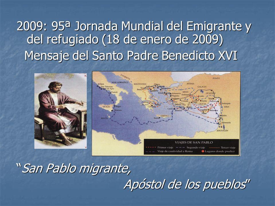 2009: 95ª Jornada Mundial del Emigrante y del refugiado (18 de enero de 2009) Mensaje del Santo Padre Benedicto XVI Mensaje del Santo Padre Benedicto