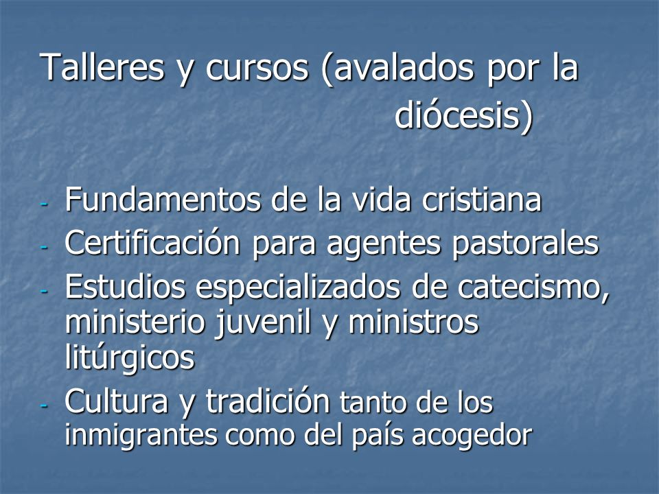 Talleres y cursos (avalados por la diócesis) diócesis) - Fundamentos de la vida cristiana - Certificación para agentes pastorales - Estudios especiali