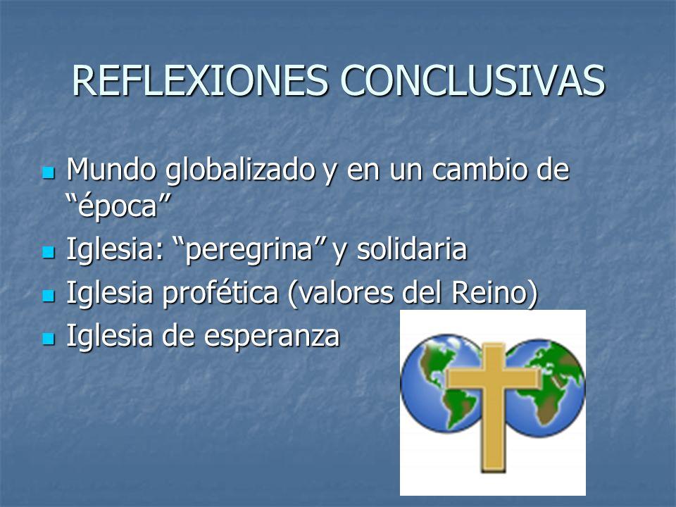 REFLEXIONES CONCLUSIVAS Mundo globalizado y en un cambio deépoca Mundo globalizado y en un cambio deépoca Iglesia: peregrina y solidaria Iglesia: pere