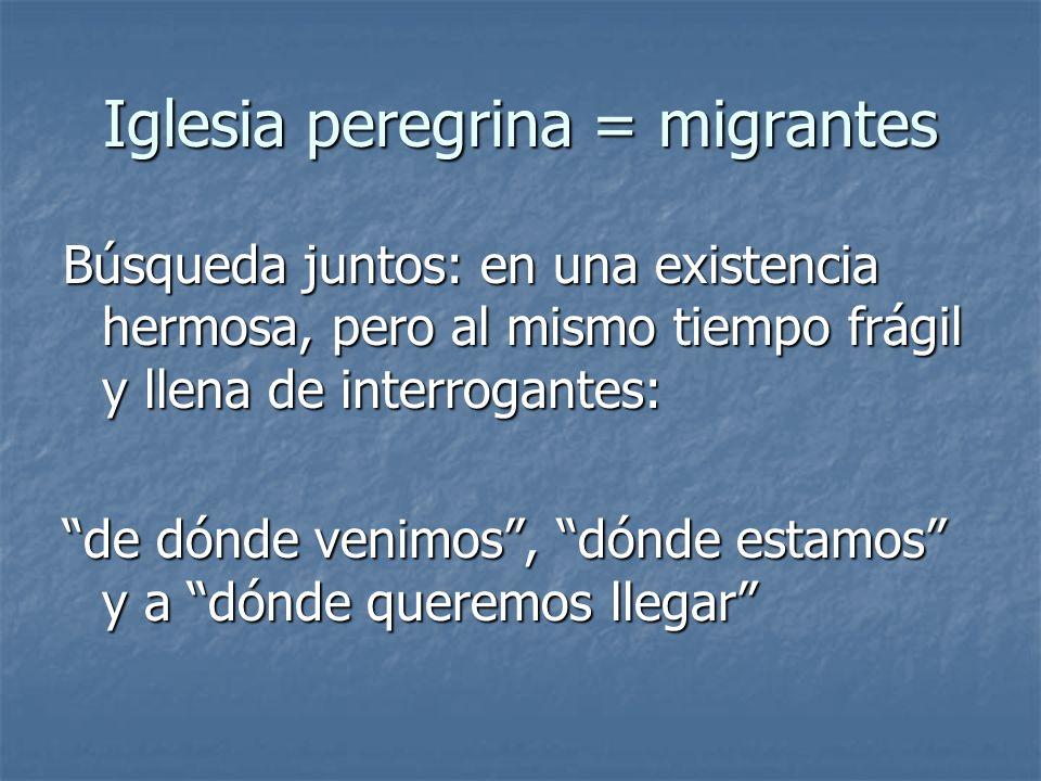Iglesia peregrina = migrantes Búsqueda juntos: en una existencia hermosa, pero al mismo tiempo frágil y llena de interrogantes: de dónde venimos, dónd