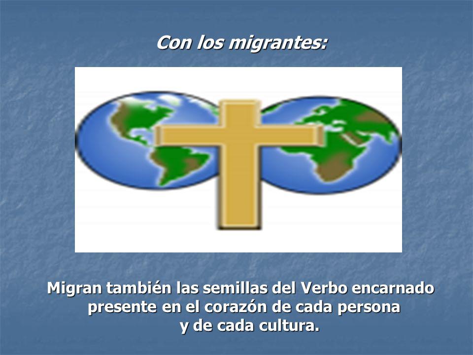 Con los migrantes: Migran también las semillas del Verbo encarnado presente en el corazón de cada persona presente en el corazón de cada persona y de
