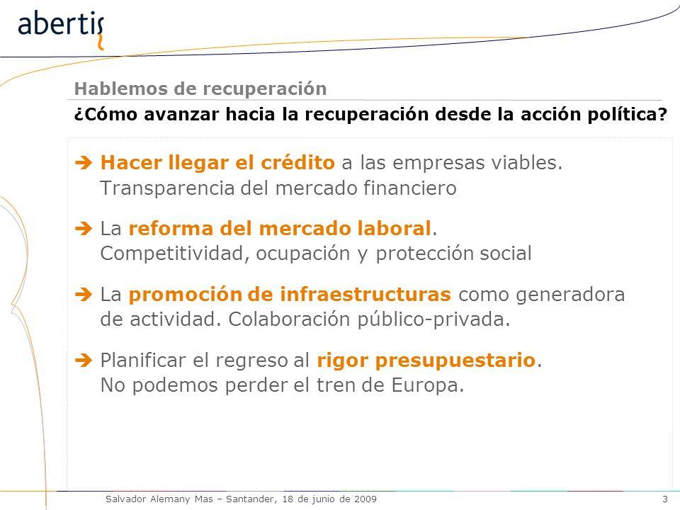 Hablemos de recuperación Salvador Alemany Mas – Santander, 18 de junio de 20093 Hacer llegar el crédito a las empresas viables.