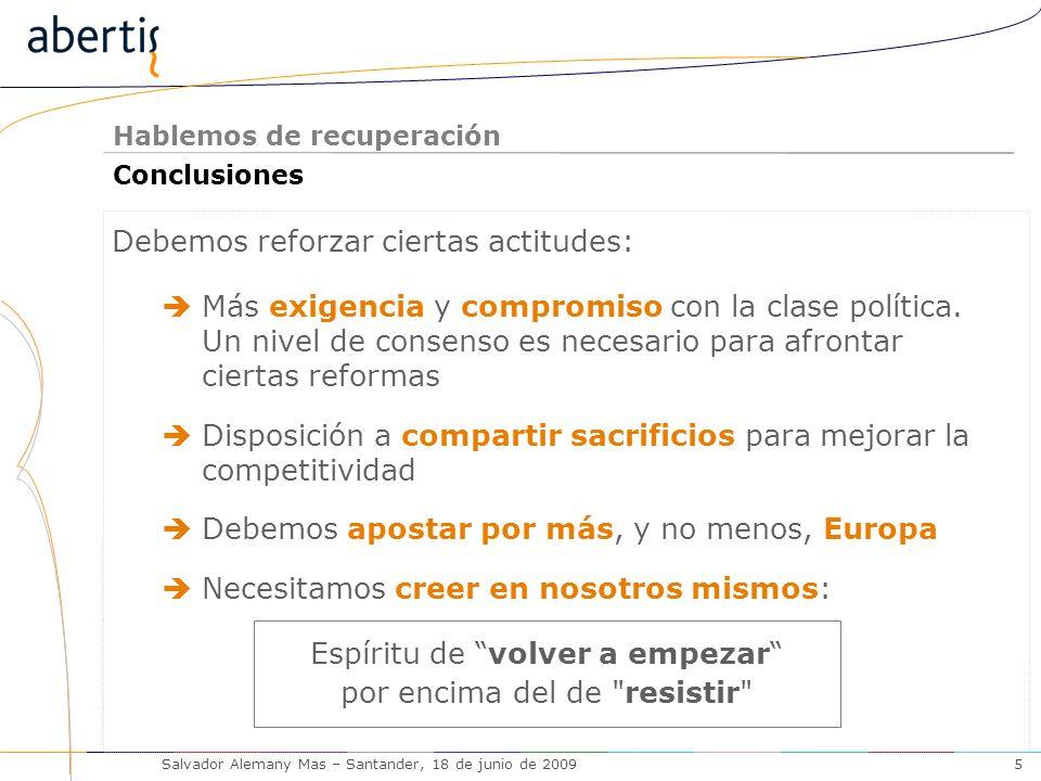 Hablemos de recuperación Salvador Alemany Mas – Santander, 18 de junio de 20095 Conclusiones Más exigencia y compromiso con la clase política.