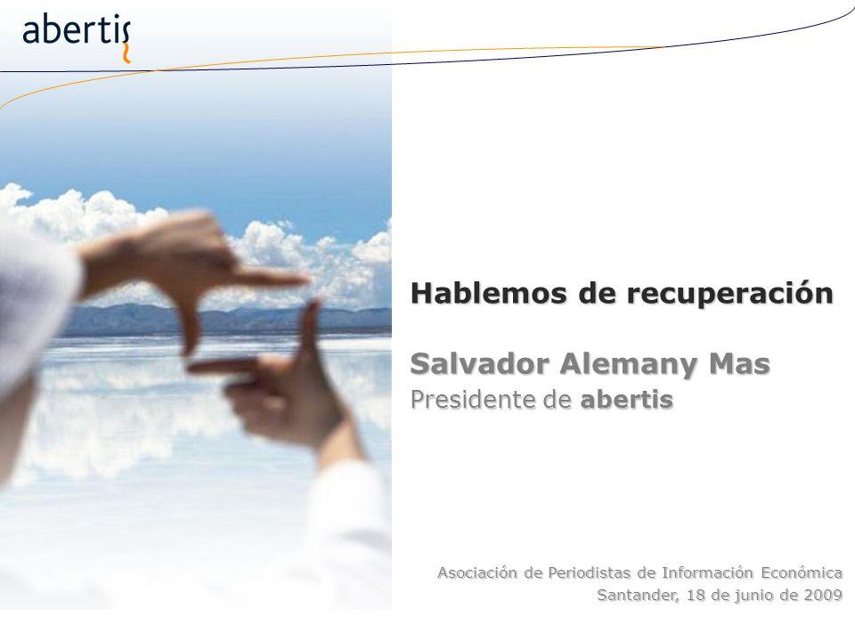 Hablemos de recuperación Salvador Alemany Mas Presidente de abertis Asociación de Periodistas de Información Económica Santander, 18 de junio de 2009