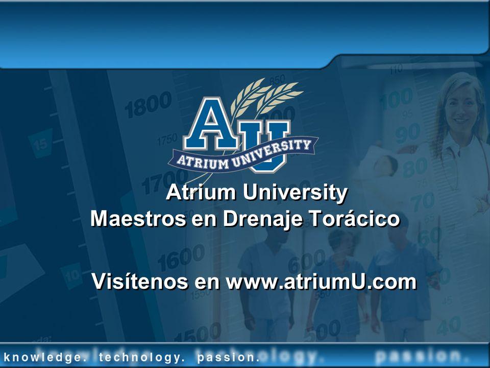 Atrium University Maestros en Drenaje Torácico Visítenos en www.atriumU.com Atrium University Maestros en Drenaje Torácico Visítenos en www.atriumU.co