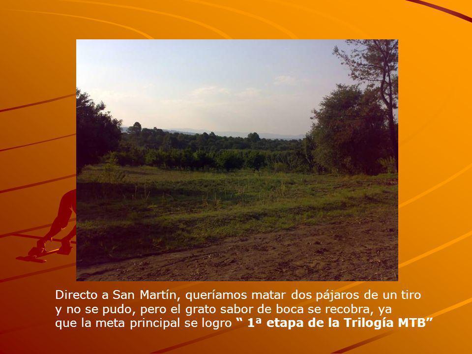 Directo a San Martín, queríamos matar dos pájaros de un tiro y no se pudo, pero el grato sabor de boca se recobra, ya que la meta principal se logro 1