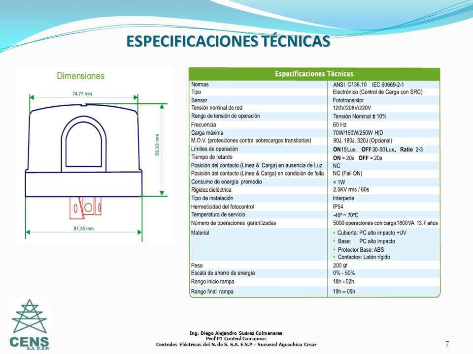 7 ESPECIFICACIONES TÉCNICAS Ing. Diego Alejandro Suárez Colmenares Prof P1 Control Consumos Centrales Eléctricas del N. de S. S.A. E.S.P – Sucurasl Ag