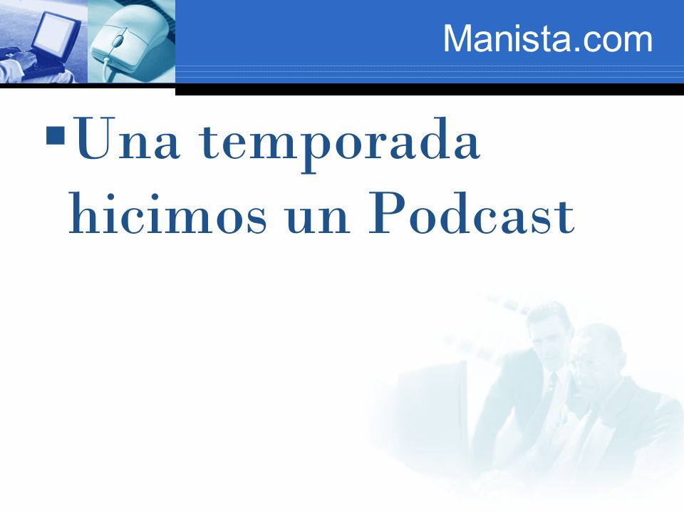 Manista.com Una temporada hicimos un Podcast