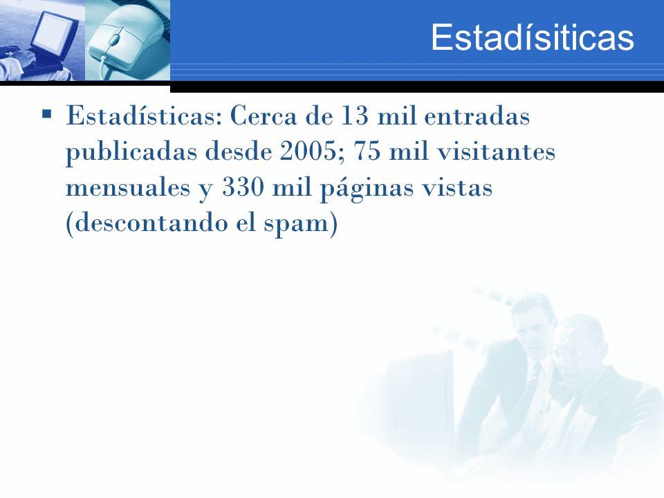 Estadísiticas Estadísticas: Cerca de 13 mil entradas publicadas desde 2005; 75 mil visitantes mensuales y 330 mil páginas vistas (descontando el spam)