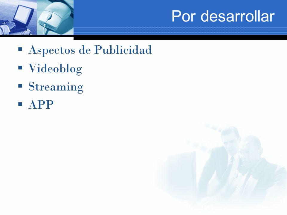 Por desarrollar Aspectos de Publicidad Videoblog Streaming APP