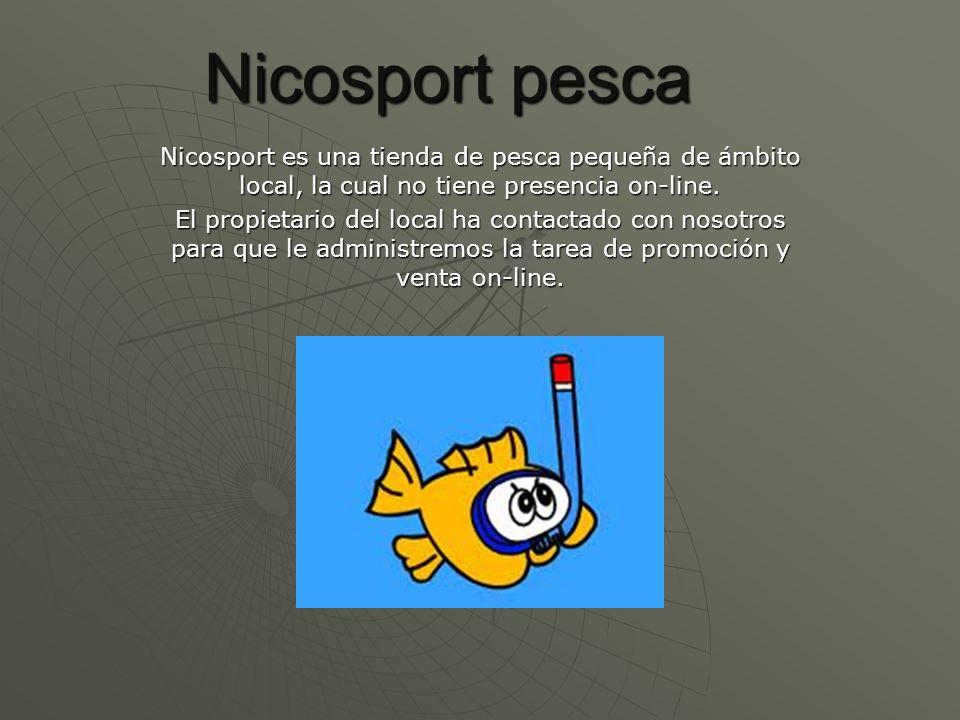 Nicosport pesca Nicosport es una tienda de pesca pequeña de ámbito local, la cual no tiene presencia on-line. El propietario del local ha contactado c