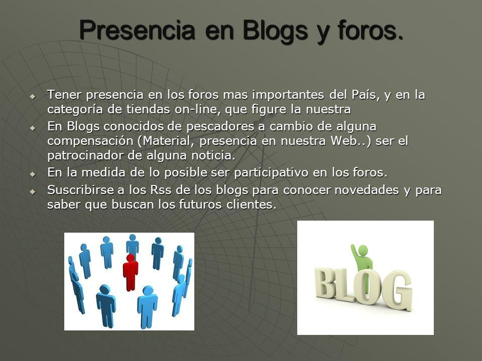 Presencia en Blogs y foros. Tener presencia en los foros mas importantes del País, y en la categoría de tiendas on-line, que figure la nuestra Tener p